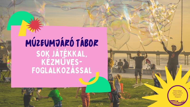 MÚZEUMJÁRÓ TÁBOR – A Biatorbágyi Juhász Ferenc Művelődési Központ nyári napközis tábora